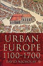 Urban Europe, 1100-1700 by David Nicholas