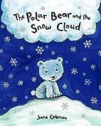 The Polar Bear and the Snow Cloud by Jane…