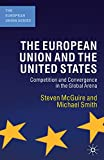 McGuire, Steven: The European Union and the United States: Convergence and Competition in the Global Arena (The Eurpoean Union Series)