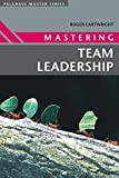 Cartwright, Roger: Mastering Team Leadership