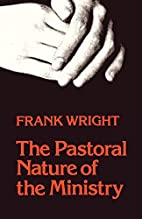 The Pastoral Nature of the Ministry by Frank…
