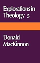 Explorations in Theology 5 Donald MacKinnon…