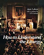 How to understand the liturgy by Jean Lebon