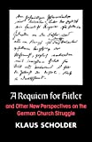 Scholder, Klaus: A Requiem for Hitler: And Other New Perspectives on the German Church Struggle