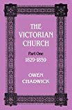 Chadwick, Owens: The Victorian Church Pt 1: 1829-1848,