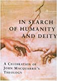 Morgan, Robert: In Search of Humanity And Deity: A Celebration of John Maquarrie&#39;s Theology
