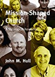 Hull, John: Mission-shaped Church: A Theological Response