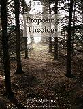 Milbank: Proposing Theology (Veritas)