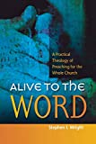 Wright, Stephen: Alive to the Word: A Practical Theology of Preaching For the Whole Church