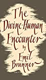 Brunner, Emil: The Divine Human Encounter