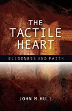 The Tactile Heart: Blindness and Faith by…