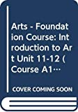 Aaron Scharf: Humanities: A Foundation Course Units 11 and 12 (Course A100) Introduction to Art