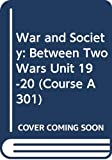 Marwick, Arthur: War and Society: Between Two Wars Unit 19-20 (Course A301)