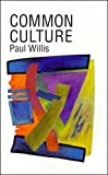 Willis, Paul: Common Culture: Symbolic Work at Play in the Everyday Cultures of the Young