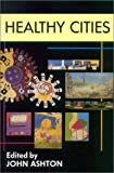 Ashton, John: Healthy Cities