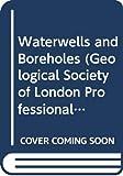 Clark, L.: Waterwells and Boreholes (Geological Society of London Professional Handbook Series)