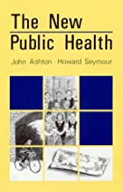 New Public Health by John Ashton