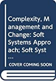 Naughton, John: Complexity, Management and Change: Soft Systems Approach; Soft Systems Analysis - Workbk: Applying a Systems Approach (Course T301)