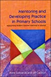 Anne Edwards: Mentoring and Developing Practice in Primary Schools: Supporting Student Teacher Learning in Schools