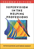 Hawkins, Peter: Supervision in the Helping Professions: An Individual, Group and Organizational Approach (Supervision in Context)