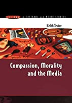 Compassion, Morality And The Media by Tester