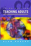 Rogers, Alan: Teaching Adults