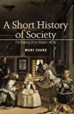 Evans, Mary: A Short History of Society: The Making of the Modern World