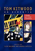 Tom Kitwood on Dementia: A Reader and…