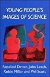 Driver, Rosalind: Young People's Images of Science