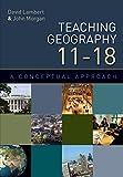 Lambert, David: Teaching Geography 11-18: A Conceptual Approach