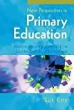 Cox, .: New perspectives in primary education: meaning and purpose in learning and teaching