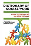 Thomas, Martin: Dictionary of Social Work: The Definitive A to Z of Social Work and Social Care