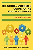 Pierson, John: The Social Worker's Guide to the Social Sciences: The Key Concepts