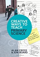Creative Ways to Teach Primary Science by…