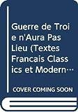JEAN GIRAUDOUX: Guerre De Troie N'Aura Pas Lieu (Textes Francais Classics Et Modern)