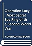 Read, Anthony: Operation Lucy: Most Secret Spy Ring of the Second World War