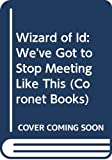 Hart, Johnny: Wizard of Id: We've Got to Stop Meeting Like This (Coronet Books)