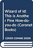 Hart, Johnny: Wizard of Id: This is Another Fine How-do-you-do (Coronet Books)
