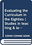 Skilbeck, Malcolm: Evaluating the Curriculum in the Eighties (Studies in teaching & learning)