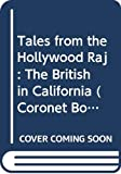 Morley, Sheridan: Tales from the Hollywood Raj: The British in California (Coronet Books)