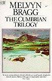 Bragg, Melvyn: The Cumbrian Trilogy