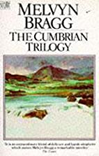 The Cumbrian Trilogy by Melvyn Bragg