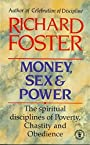Money, Sex And Power: The Challenge To The Disciplined Life - Richard J. Foster