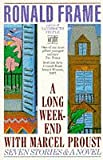 Frame, Ronald: A Long Weekend with Marcel Proust: Seven Short Stories and a Novel