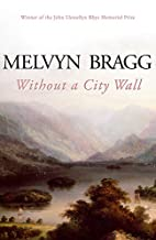 Without a City Wall by Melvyn Bragg