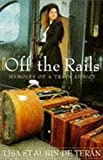 St. Aubin De Teran, Lisa: Off the Rails : Memoirs of a Train Addict