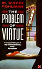 The Problem of Virtue by M. David Pohlman