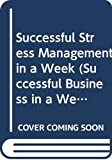Straw, Alison: Successful Stress Management in a Week (Successful Business in a Week)