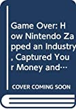 Sheff, David: Game Over: How Nintendo Zapped an Industry, Captured Your Money and Enslaved Your Children
