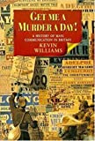 Williams, Kevin: Get Me a Murder a Day!: A History of Mass Communication in Britain